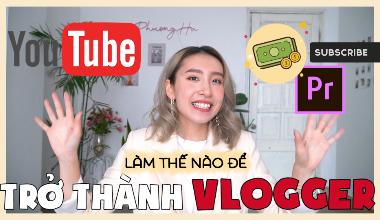 Làm thế nào để trở thành một Vlogger/Youtuber